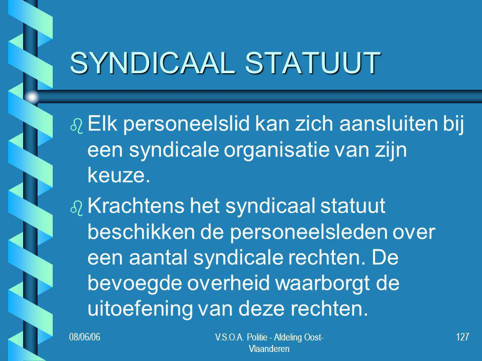 08/06/06V.S.O.A. Politie - Afdeling Oost- Vlaanderen 127 SYNDICAAL STATUUT b b Elk personeelslid kan zich aansluiten bij een syndicale organisatie van
