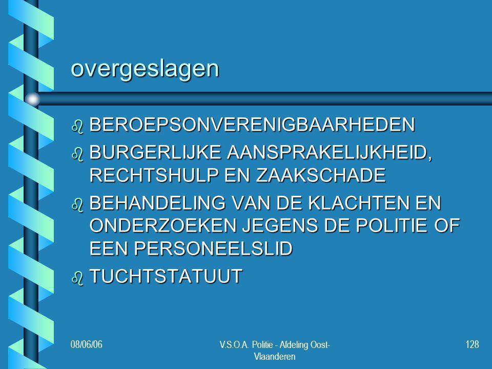 08/06/06V.S.O.A. Politie - Afdeling Oost- Vlaanderen 128 overgeslagen b BEROEPSONVERENIGBAARHEDEN b BURGERLIJKE AANSPRAKELIJKHEID, RECHTSHULP EN ZAAKS