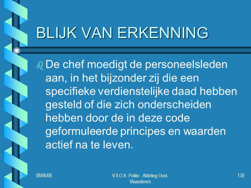 08/06/06V.S.O.A. Politie - Afdeling Oost- Vlaanderen 130 BLIJK VAN ERKENNING b b De chef moedigt de personeelsleden aan, in het bijzonder zij die een