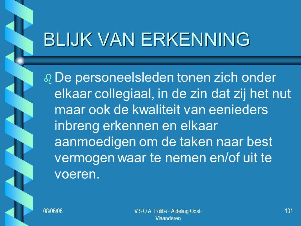 08/06/06V.S.O.A. Politie - Afdeling Oost- Vlaanderen 131 BLIJK VAN ERKENNING b b De personeelsleden tonen zich onder elkaar collegiaal, in de zin dat