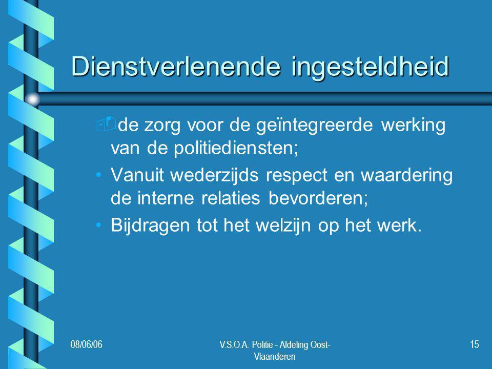 08/06/06V.S.O.A. Politie - Afdeling Oost- Vlaanderen 15 Dienstverlenende ingesteldheid - -de zorg voor de geïntegreerde werking van de politiediensten