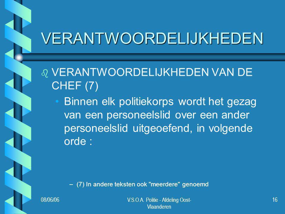 08/06/06V.S.O.A. Politie - Afdeling Oost- Vlaanderen 16 VERANTWOORDELIJKHEDEN b b VERANTWOORDELIJKHEDEN VAN DE CHEF (7) Binnen elk politiekorps wordt