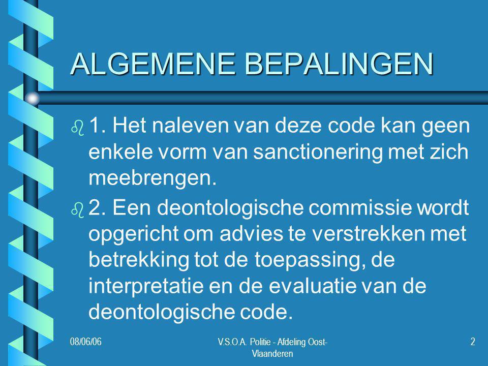 08/06/06V.S.O.A. Politie - Afdeling Oost- Vlaanderen 2 ALGEMENE BEPALINGEN b b 1. Het naleven van deze code kan geen enkele vorm van sanctionering met
