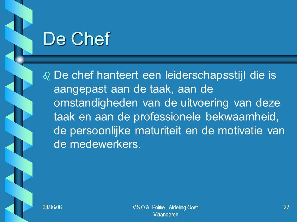 08/06/06V.S.O.A. Politie - Afdeling Oost- Vlaanderen 22 De Chef b b De chef hanteert een leiderschapsstijl die is aangepast aan de taak, aan de omstan