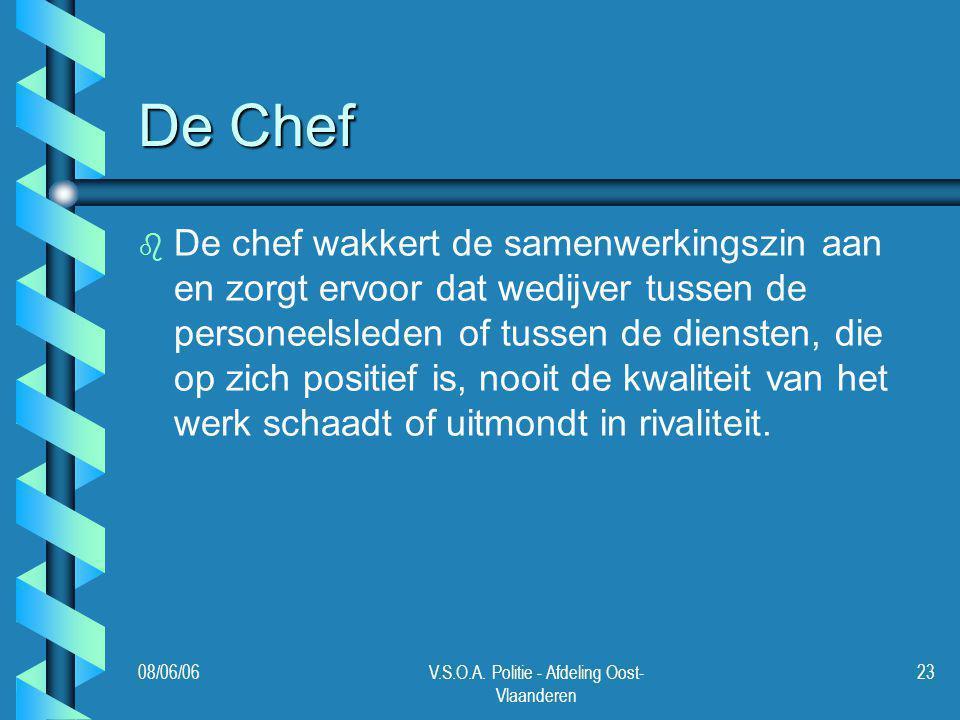 08/06/06V.S.O.A. Politie - Afdeling Oost- Vlaanderen 23 De Chef b b De chef wakkert de samenwerkingszin aan en zorgt ervoor dat wedijver tussen de per