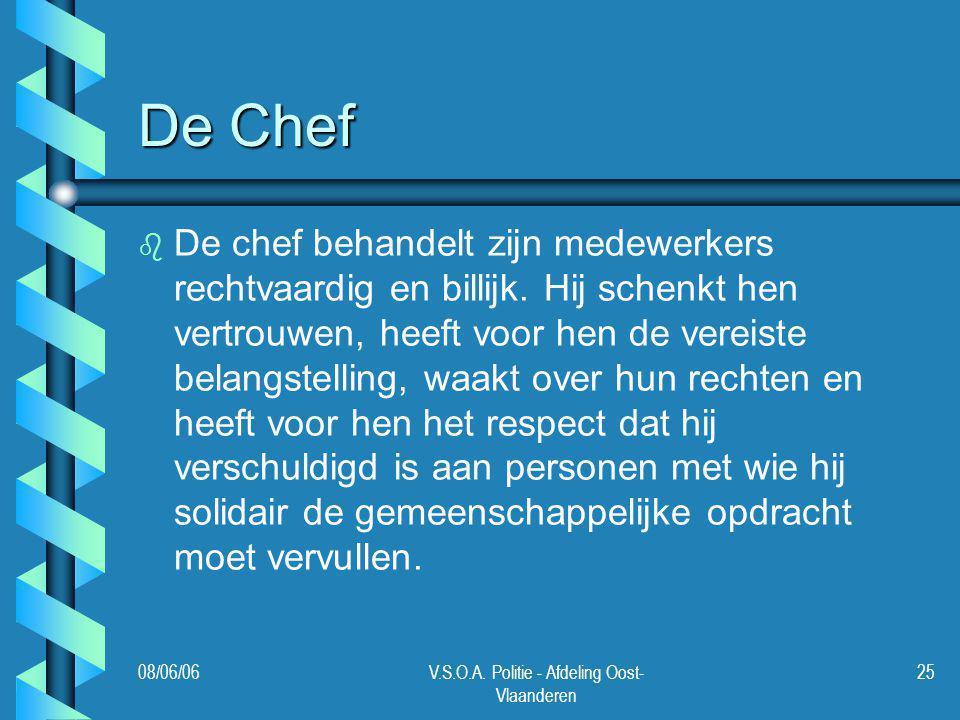 08/06/06V.S.O.A. Politie - Afdeling Oost- Vlaanderen 25 De Chef b b De chef behandelt zijn medewerkers rechtvaardig en billijk. Hij schenkt hen vertro
