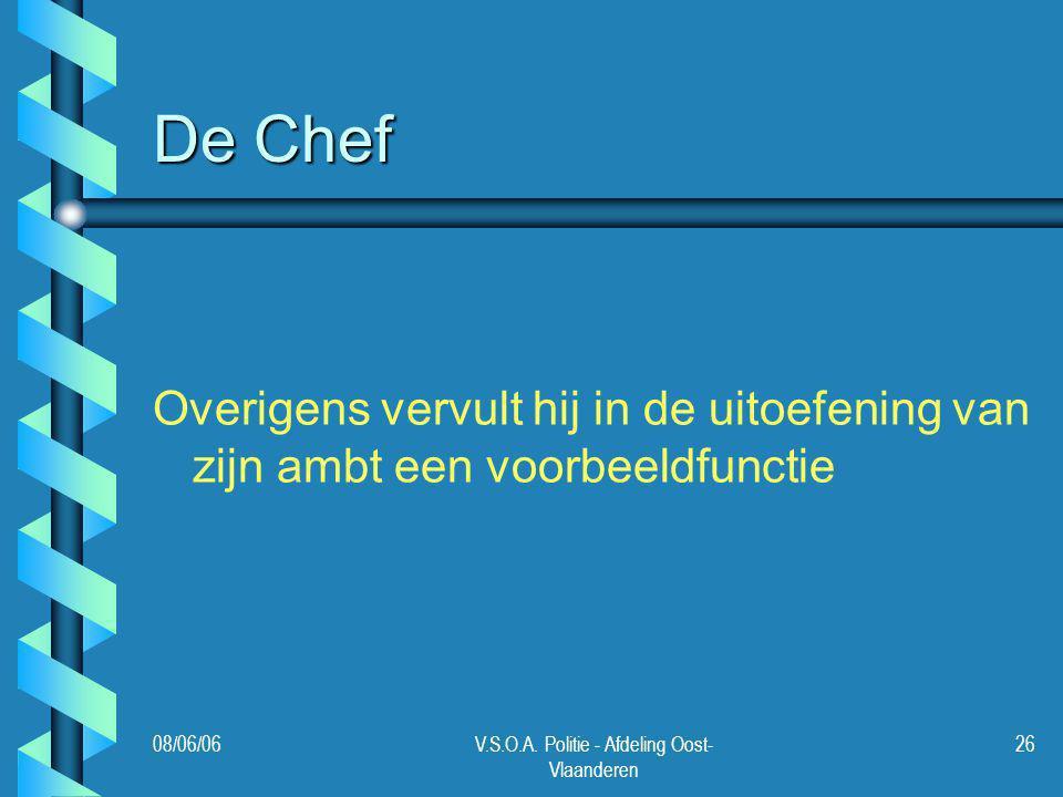 08/06/06V.S.O.A. Politie - Afdeling Oost- Vlaanderen 26 De Chef Overigens vervult hij in de uitoefening van zijn ambt een voorbeeldfunctie