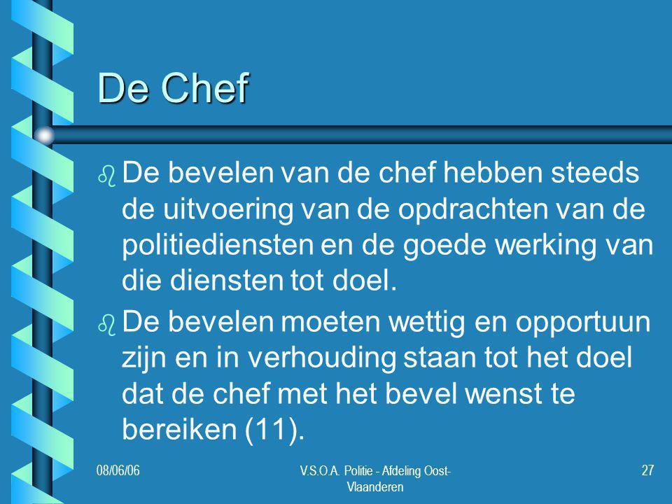 08/06/06V.S.O.A. Politie - Afdeling Oost- Vlaanderen 27 De Chef b b De bevelen van de chef hebben steeds de uitvoering van de opdrachten van de politi