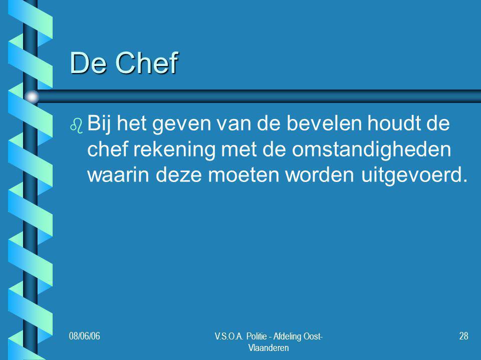 08/06/06V.S.O.A. Politie - Afdeling Oost- Vlaanderen 28 De Chef b b Bij het geven van de bevelen houdt de chef rekening met de omstandigheden waarin d