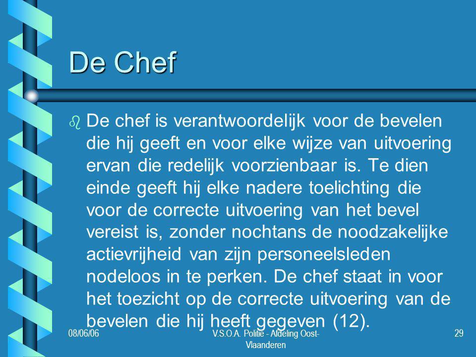 08/06/06V.S.O.A. Politie - Afdeling Oost- Vlaanderen 29 De Chef b b De chef is verantwoordelijk voor de bevelen die hij geeft en voor elke wijze van u