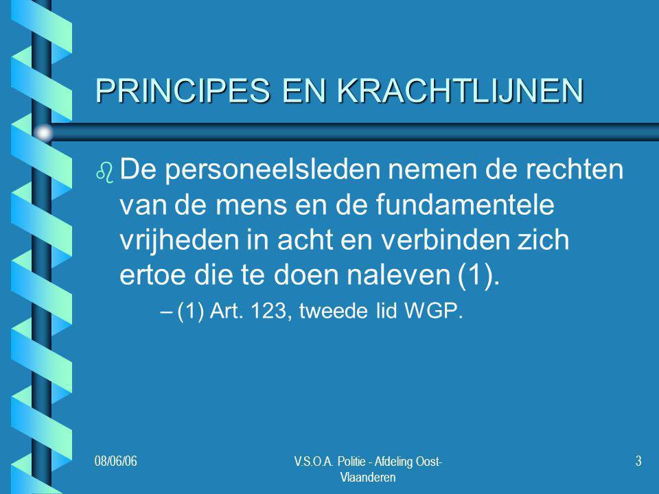 08/06/06V.S.O.A. Politie - Afdeling Oost- Vlaanderen 3 PRINCIPES EN KRACHTLIJNEN b b De personeelsleden nemen de rechten van de mens en de fundamentel