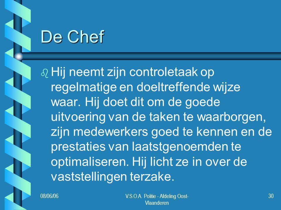 08/06/06V.S.O.A. Politie - Afdeling Oost- Vlaanderen 30 De Chef b b Hij neemt zijn controletaak op regelmatige en doeltreffende wijze waar. Hij doet d