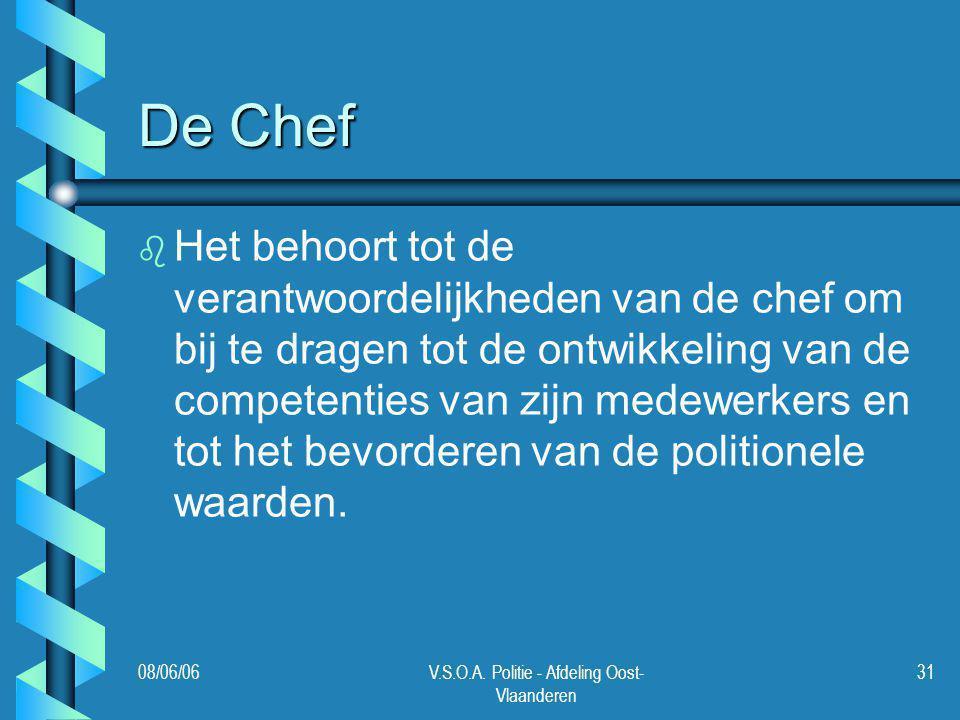 08/06/06V.S.O.A. Politie - Afdeling Oost- Vlaanderen 31 De Chef b b Het behoort tot de verantwoordelijkheden van de chef om bij te dragen tot de ontwi