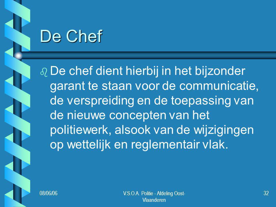 08/06/06V.S.O.A. Politie - Afdeling Oost- Vlaanderen 32 De Chef b b De chef dient hierbij in het bijzonder garant te staan voor de communicatie, de ve