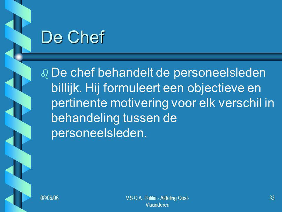 08/06/06V.S.O.A. Politie - Afdeling Oost- Vlaanderen 33 De Chef b b De chef behandelt de personeelsleden billijk. Hij formuleert een objectieve en per