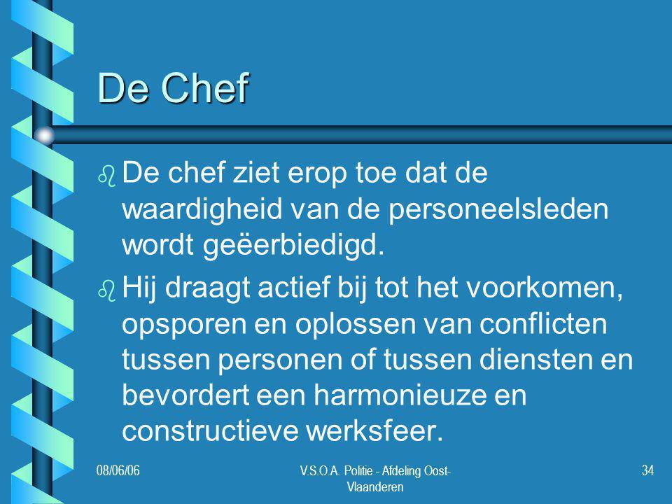 08/06/06V.S.O.A. Politie - Afdeling Oost- Vlaanderen 34 De Chef b b De chef ziet erop toe dat de waardigheid van de personeelsleden wordt geëerbiedigd