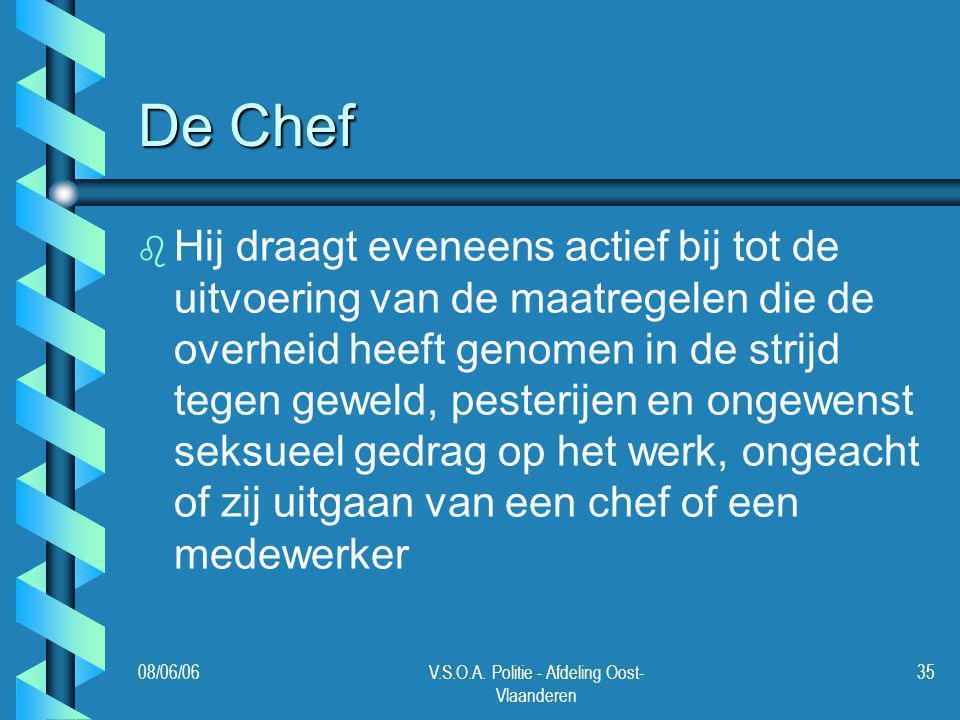 08/06/06V.S.O.A. Politie - Afdeling Oost- Vlaanderen 35 De Chef b b Hij draagt eveneens actief bij tot de uitvoering van de maatregelen die de overhei