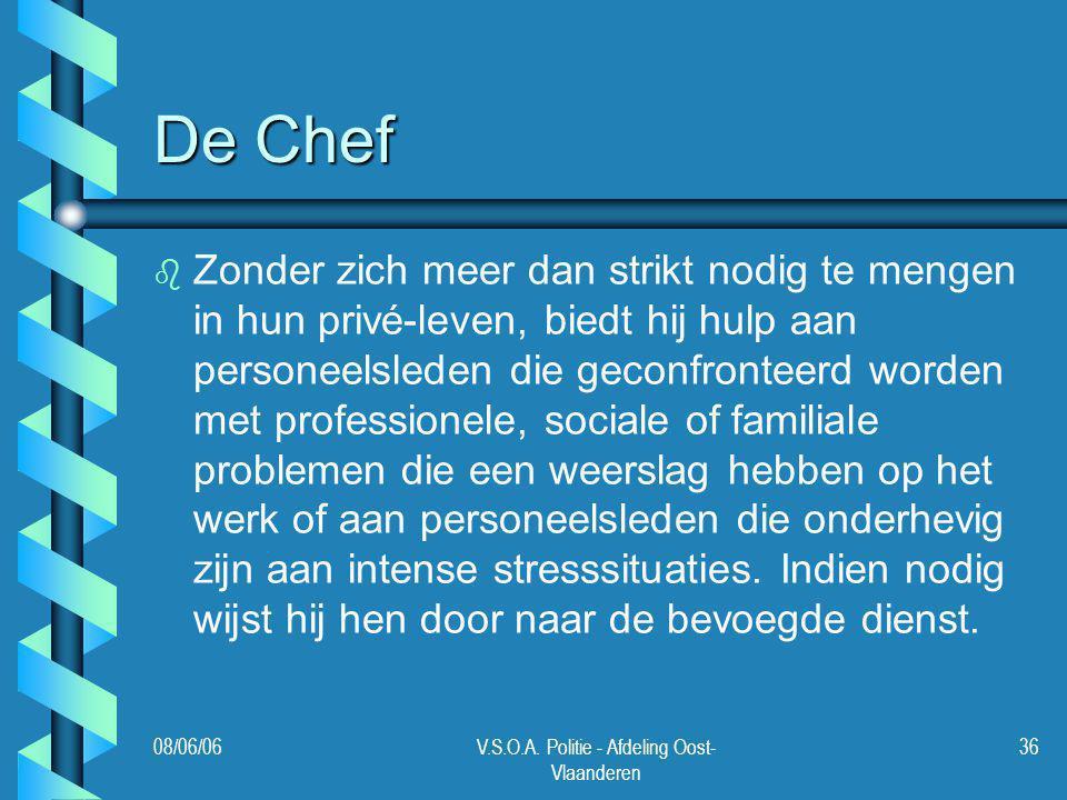 08/06/06V.S.O.A. Politie - Afdeling Oost- Vlaanderen 36 De Chef b b Zonder zich meer dan strikt nodig te mengen in hun privé-leven, biedt hij hulp aan