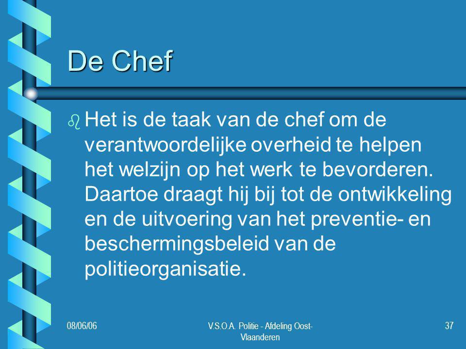 08/06/06V.S.O.A. Politie - Afdeling Oost- Vlaanderen 37 De Chef b b Het is de taak van de chef om de verantwoordelijke overheid te helpen het welzijn
