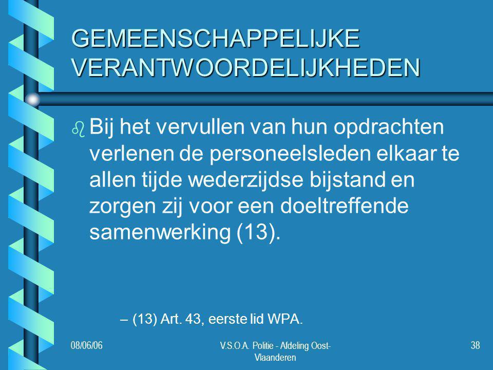 08/06/06V.S.O.A. Politie - Afdeling Oost- Vlaanderen 38 GEMEENSCHAPPELIJKE VERANTWOORDELIJKHEDEN b b Bij het vervullen van hun opdrachten verlenen de
