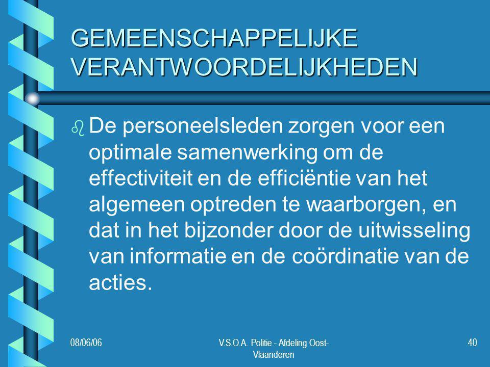 08/06/06V.S.O.A. Politie - Afdeling Oost- Vlaanderen 40 GEMEENSCHAPPELIJKE VERANTWOORDELIJKHEDEN b b De personeelsleden zorgen voor een optimale samen