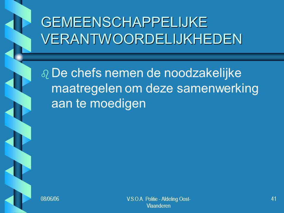 08/06/06V.S.O.A. Politie - Afdeling Oost- Vlaanderen 41 GEMEENSCHAPPELIJKE VERANTWOORDELIJKHEDEN b b De chefs nemen de noodzakelijke maatregelen om de