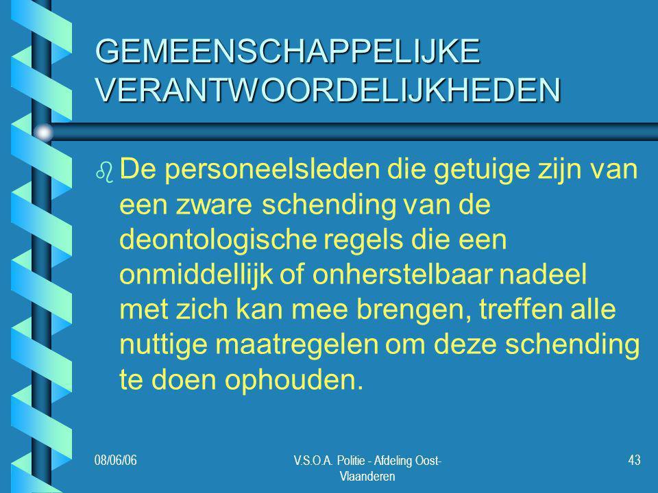 08/06/06V.S.O.A. Politie - Afdeling Oost- Vlaanderen 43 GEMEENSCHAPPELIJKE VERANTWOORDELIJKHEDEN b b De personeelsleden die getuige zijn van een zware