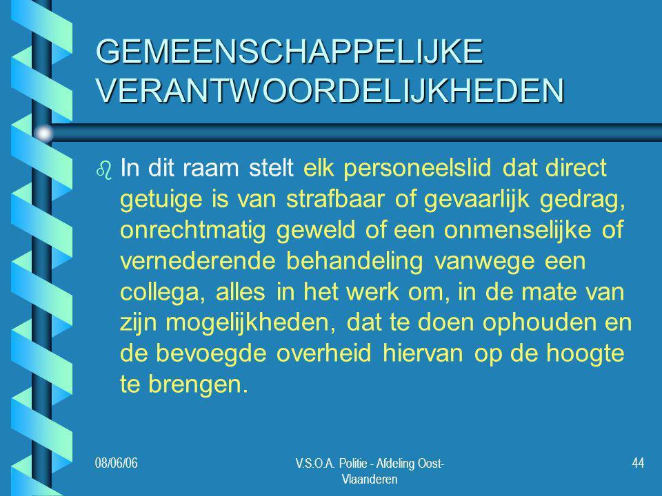 08/06/06V.S.O.A. Politie - Afdeling Oost- Vlaanderen 44 GEMEENSCHAPPELIJKE VERANTWOORDELIJKHEDEN b b In dit raam stelt elk personeelslid dat direct ge