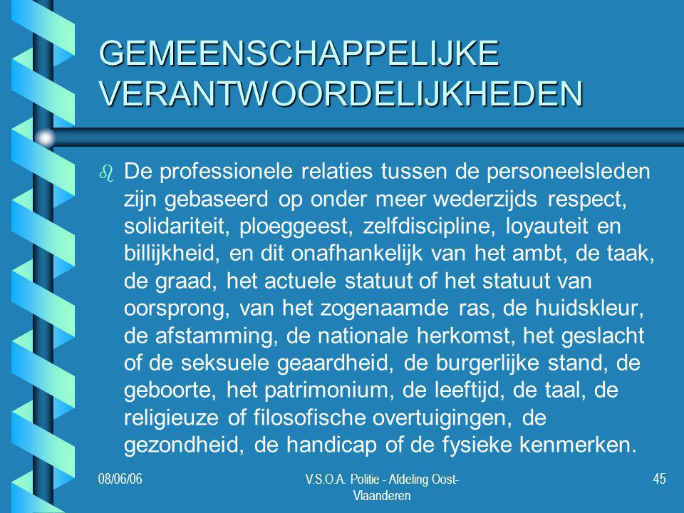 08/06/06V.S.O.A. Politie - Afdeling Oost- Vlaanderen 45 GEMEENSCHAPPELIJKE VERANTWOORDELIJKHEDEN b b De professionele relaties tussen de personeelsled