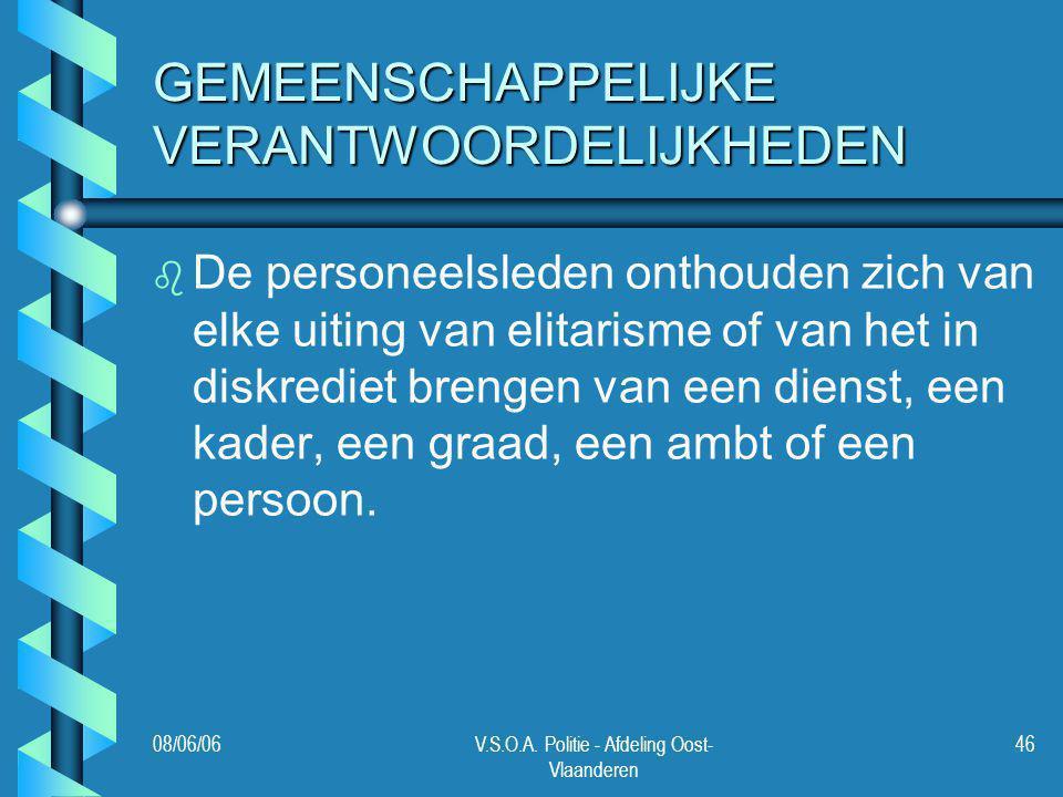 08/06/06V.S.O.A. Politie - Afdeling Oost- Vlaanderen 46 GEMEENSCHAPPELIJKE VERANTWOORDELIJKHEDEN b b De personeelsleden onthouden zich van elke uiting