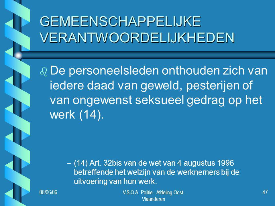08/06/06V.S.O.A. Politie - Afdeling Oost- Vlaanderen 47 GEMEENSCHAPPELIJKE VERANTWOORDELIJKHEDEN b b De personeelsleden onthouden zich van iedere daad