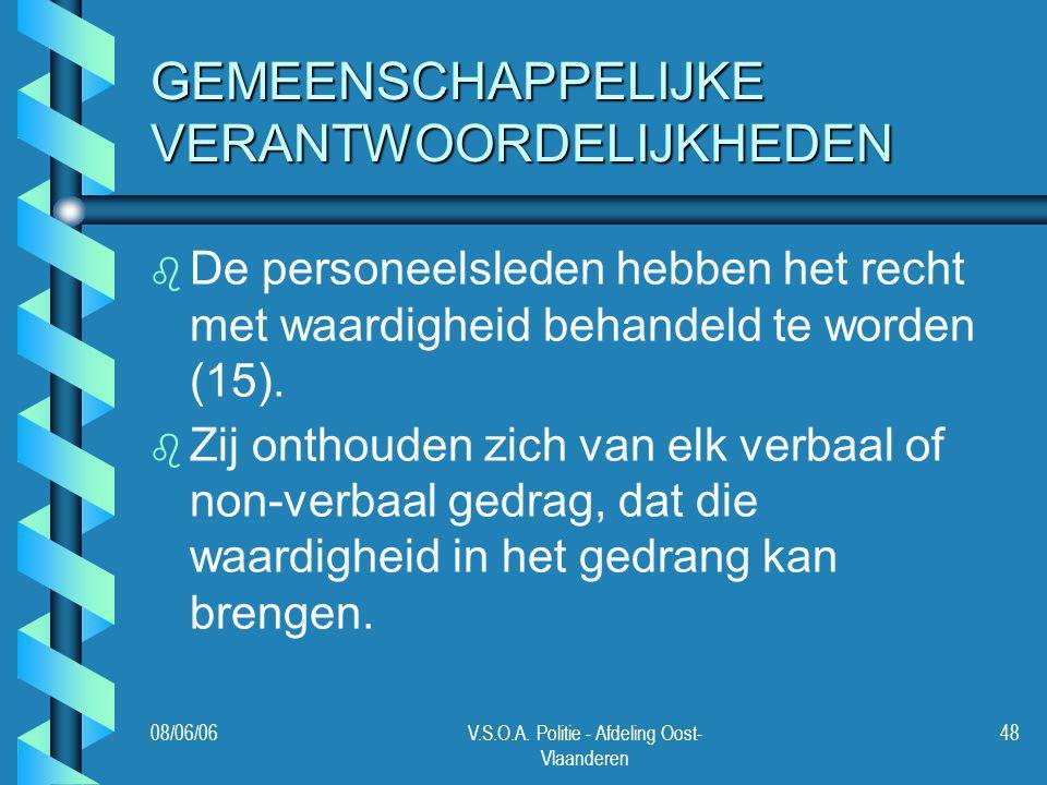 08/06/06V.S.O.A. Politie - Afdeling Oost- Vlaanderen 48 GEMEENSCHAPPELIJKE VERANTWOORDELIJKHEDEN b b De personeelsleden hebben het recht met waardighe