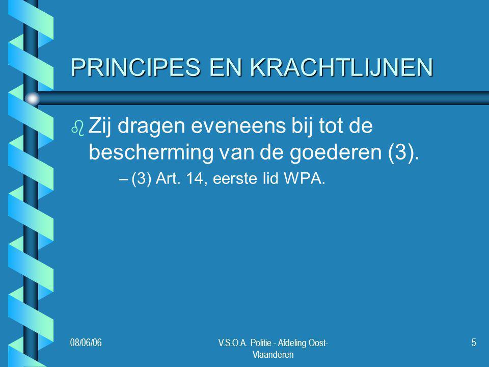 08/06/06V.S.O.A. Politie - Afdeling Oost- Vlaanderen 5 PRINCIPES EN KRACHTLIJNEN b b Zij dragen eveneens bij tot de bescherming van de goederen (3). –