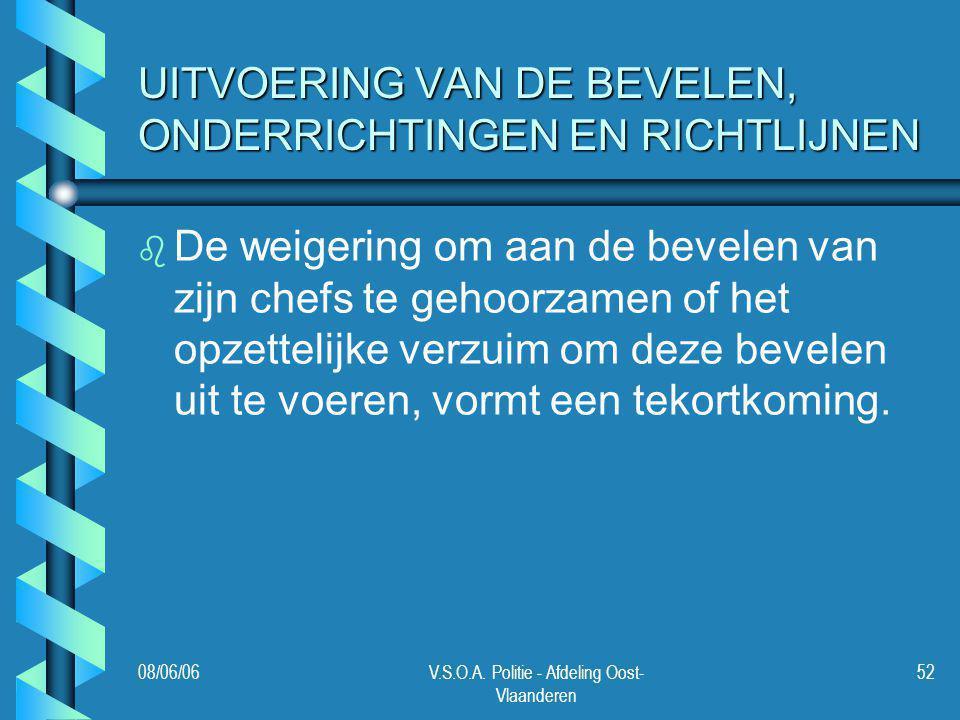 08/06/06V.S.O.A. Politie - Afdeling Oost- Vlaanderen 52 UITVOERING VAN DE BEVELEN, ONDERRICHTINGEN EN RICHTLIJNEN b b De weigering om aan de bevelen v