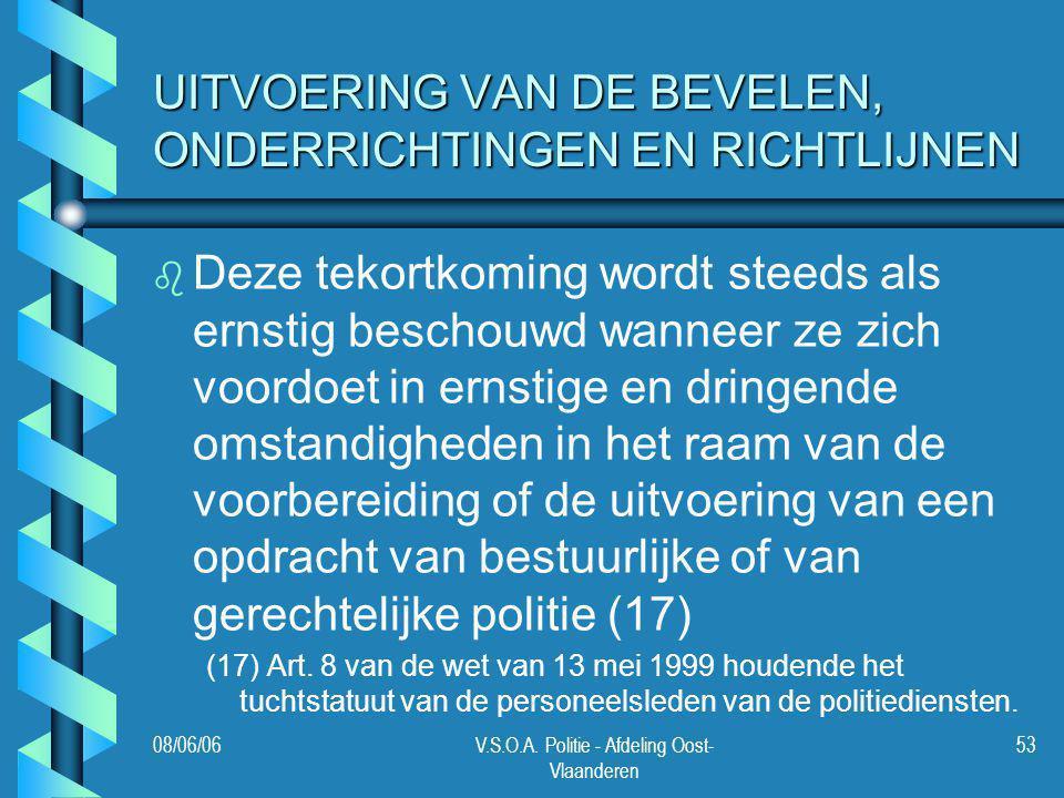 08/06/06V.S.O.A. Politie - Afdeling Oost- Vlaanderen 53 UITVOERING VAN DE BEVELEN, ONDERRICHTINGEN EN RICHTLIJNEN b b Deze tekortkoming wordt steeds a