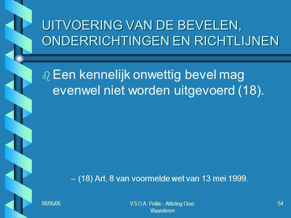 08/06/06V.S.O.A. Politie - Afdeling Oost- Vlaanderen 54 UITVOERING VAN DE BEVELEN, ONDERRICHTINGEN EN RICHTLIJNEN b b Een kennelijk onwettig bevel mag