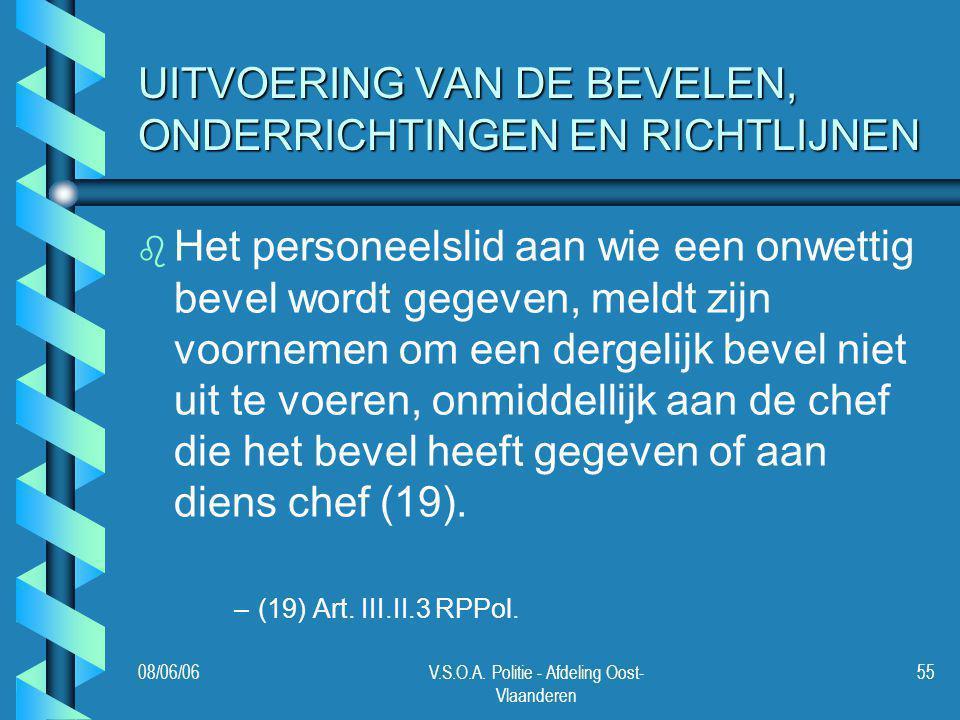 08/06/06V.S.O.A. Politie - Afdeling Oost- Vlaanderen 55 UITVOERING VAN DE BEVELEN, ONDERRICHTINGEN EN RICHTLIJNEN b b Het personeelslid aan wie een on