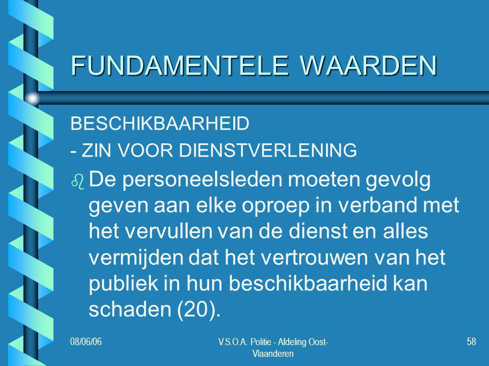 08/06/06V.S.O.A. Politie - Afdeling Oost- Vlaanderen 58 FUNDAMENTELE WAARDEN BESCHIKBAARHEID - ZIN VOOR DIENSTVERLENING b b De personeelsleden moeten