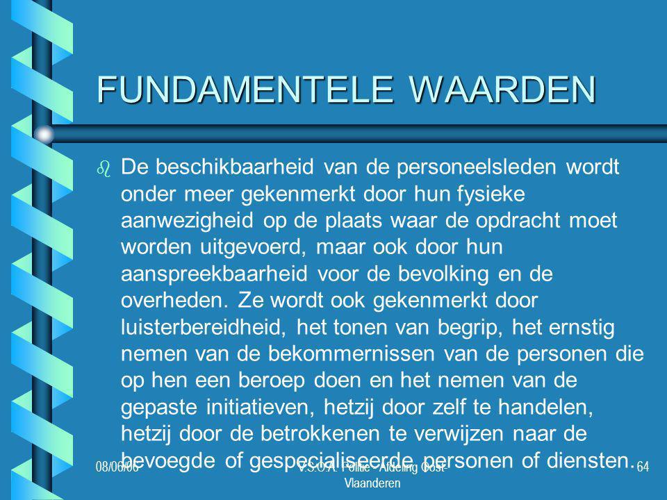 08/06/06V.S.O.A. Politie - Afdeling Oost- Vlaanderen 64 FUNDAMENTELE WAARDEN b b De beschikbaarheid van de personeelsleden wordt onder meer gekenmerkt