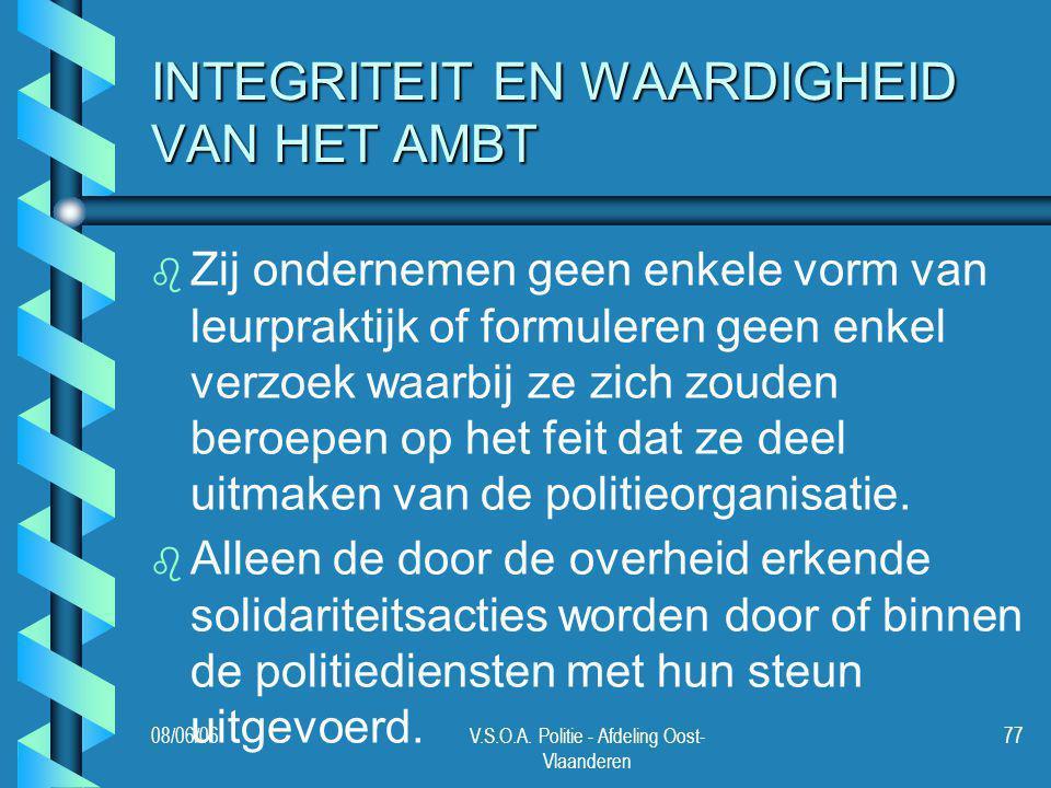 08/06/06V.S.O.A. Politie - Afdeling Oost- Vlaanderen 77 INTEGRITEIT EN WAARDIGHEID VAN HET AMBT b b Zij ondernemen geen enkele vorm van leurpraktijk o