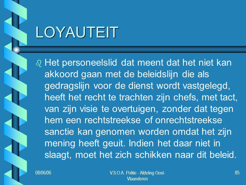 08/06/06V.S.O.A. Politie - Afdeling Oost- Vlaanderen 85 LOYAUTEIT b b Het personeelslid dat meent dat het niet kan akkoord gaan met de beleidslijn die