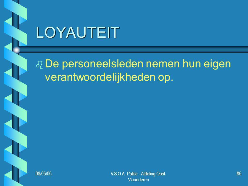 08/06/06V.S.O.A. Politie - Afdeling Oost- Vlaanderen 86 LOYAUTEIT b b De personeelsleden nemen hun eigen verantwoordelijkheden op.