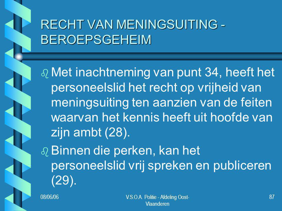 08/06/06V.S.O.A. Politie - Afdeling Oost- Vlaanderen 87 RECHT VAN MENINGSUITING - BEROEPSGEHEIM b b Met inachtneming van punt 34, heeft het personeels