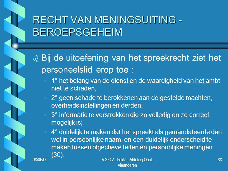 08/06/06V.S.O.A. Politie - Afdeling Oost- Vlaanderen 88 RECHT VAN MENINGSUITING - BEROEPSGEHEIM b b Bij de uitoefening van het spreekrecht ziet het pe