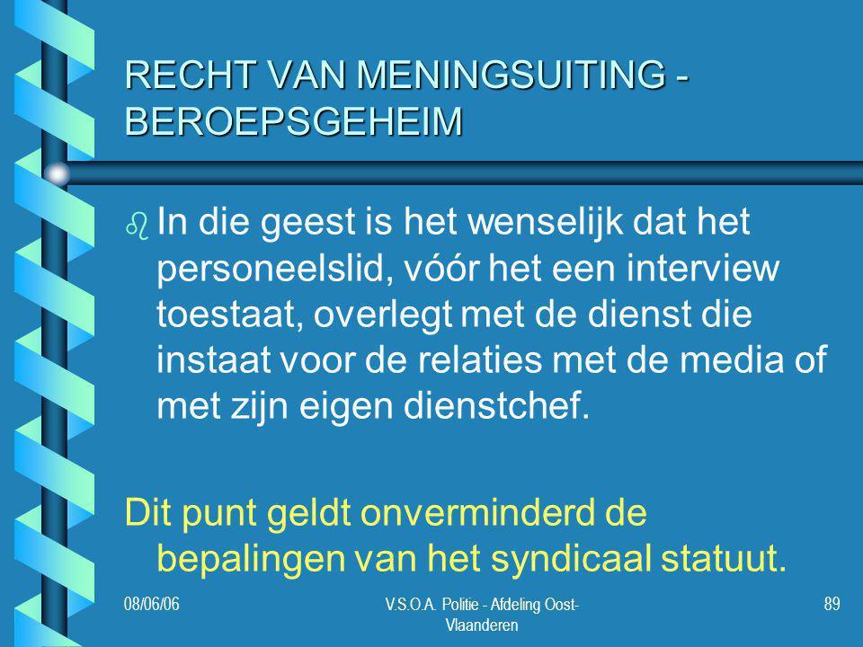 08/06/06V.S.O.A. Politie - Afdeling Oost- Vlaanderen 89 RECHT VAN MENINGSUITING - BEROEPSGEHEIM b b In die geest is het wenselijk dat het personeelsli