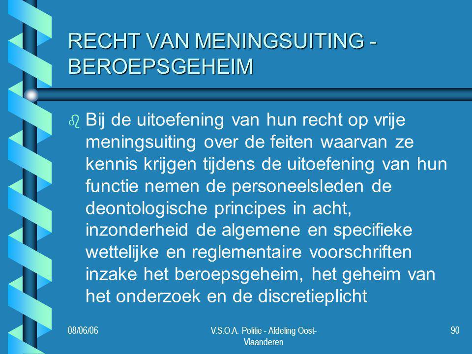 08/06/06V.S.O.A. Politie - Afdeling Oost- Vlaanderen 90 RECHT VAN MENINGSUITING - BEROEPSGEHEIM b b Bij de uitoefening van hun recht op vrije meningsu