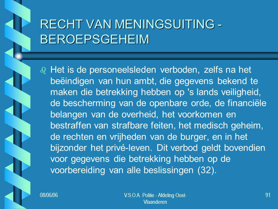 08/06/06V.S.O.A. Politie - Afdeling Oost- Vlaanderen 91 RECHT VAN MENINGSUITING - BEROEPSGEHEIM b b Het is de personeelsleden verboden, zelfs na het b