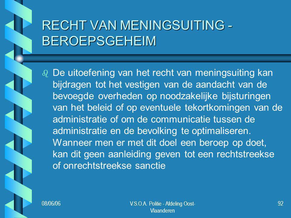 08/06/06V.S.O.A. Politie - Afdeling Oost- Vlaanderen 92 RECHT VAN MENINGSUITING - BEROEPSGEHEIM b b De uitoefening van het recht van meningsuiting kan