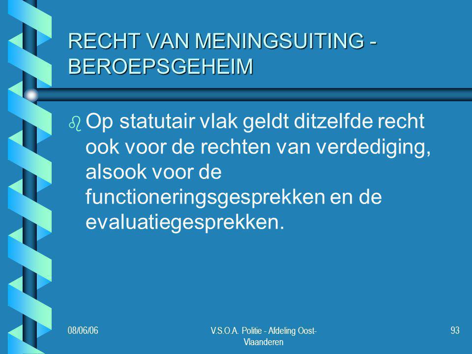 08/06/06V.S.O.A. Politie - Afdeling Oost- Vlaanderen 93 RECHT VAN MENINGSUITING - BEROEPSGEHEIM b b Op statutair vlak geldt ditzelfde recht ook voor d
