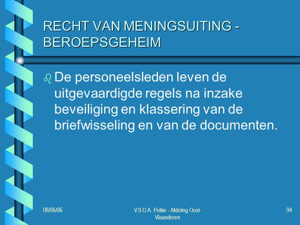 08/06/06V.S.O.A. Politie - Afdeling Oost- Vlaanderen 94 RECHT VAN MENINGSUITING - BEROEPSGEHEIM b b De personeelsleden leven de uitgevaardigde regels